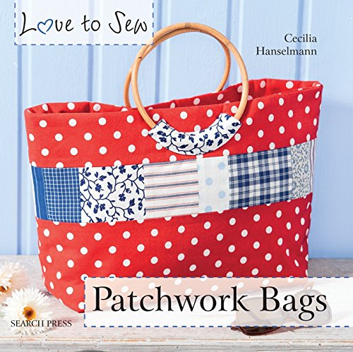 Patchwork Bags (Love to Sew): Cecilia Hanselmann