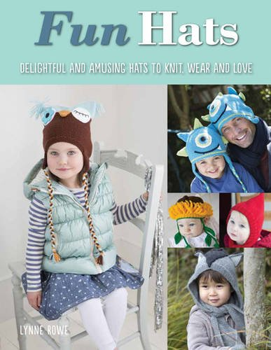 Fun Hats: Whimsical Hats to Knit, Wear and Love: Rowe, Lynne