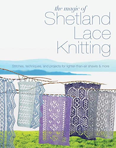 9781844489350: The Magic of Shetland Lace Knitting: Stitches, Techniques, and Projects for Lighter-Than-Air Shawls & More
