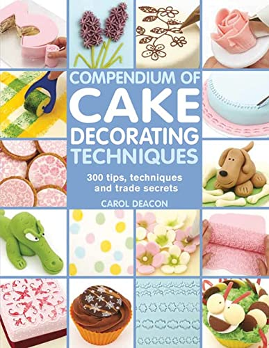 9781844489367: Compendium of Cake Decorating Techniques: 200 Tips, Techniques and Trade Secrets