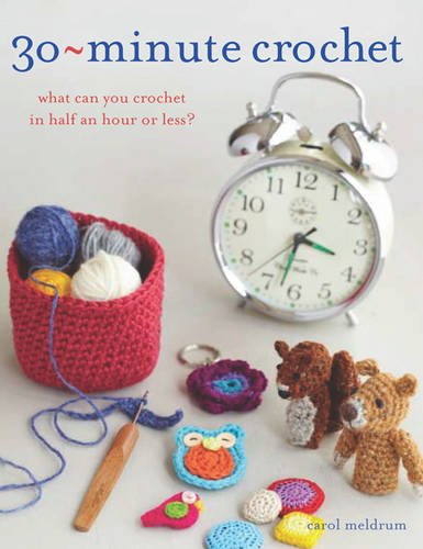 9781844489688: 30 Minute Crochet: What Can You Crochet in Half an Hour or Less?