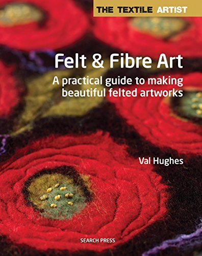 9781844489923: Textile Artist: Felt & Fibre Art, The: A practical guide to making beautiful felted artworks (The Textile Artist)