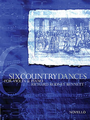 Six Country Dances for Violin and Piano: Bennett, Richard Rodney