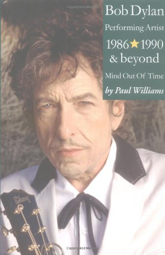 9781844492817: Bob Dylan: Mind Out of Time - The Accidental Art of a Performing Artist, 1986-1990 and Beyond