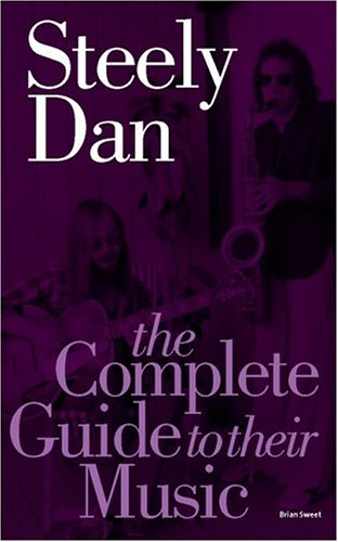Steely Dan: The Complete Guide To Their Music: Sweet, Brian