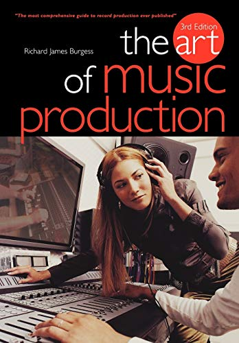 The Art Of Music Production 3rd Edition: Richard Burgess