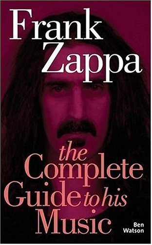 9781844498659: Frank Zappa: The Complete Guide to His Music (Complete Guide to Their Music)