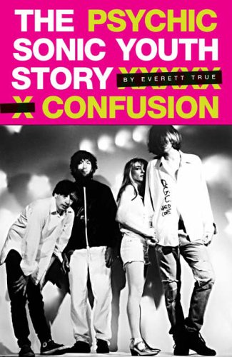 9781844499311: Psychic Confusion: The Sonic Youth Story: The Sonic Youth Story