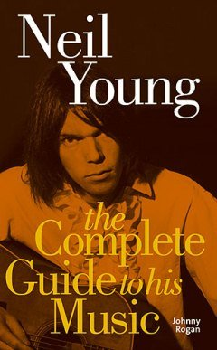 9781844499724: Neil Young: (The Complete Guide to his Music) (Complete Guide to the Music of)