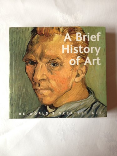 9781844516902: A Brief History Of Art - The World's Greatest Art