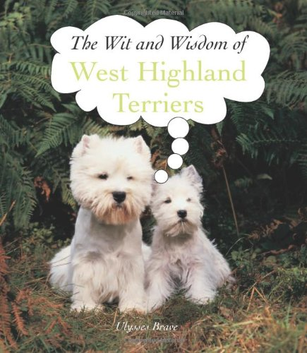 9781844518067: West Highlands Terriers (The Wit and Wisdom Of...) (The Wit and Wisdom of... S.)