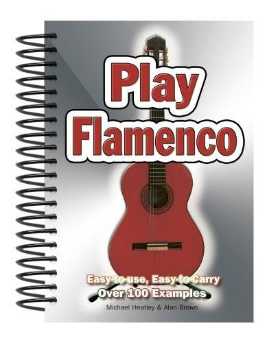 9781844518630: Play Flamenco: Easy-To-Use, Easy-to-Carry, Over 100 Examples: Easy-to-Use, Easy-to-Carry, 100s of Examples