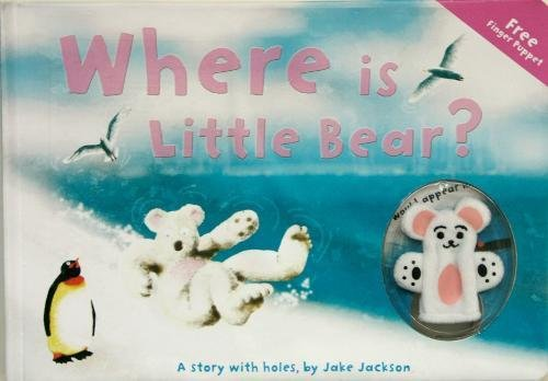 Where is Little Bear?: A Story with: Jackson, Jake