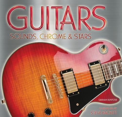 Guitars: Sounds, Chrome and Stars: Kempster, Graham