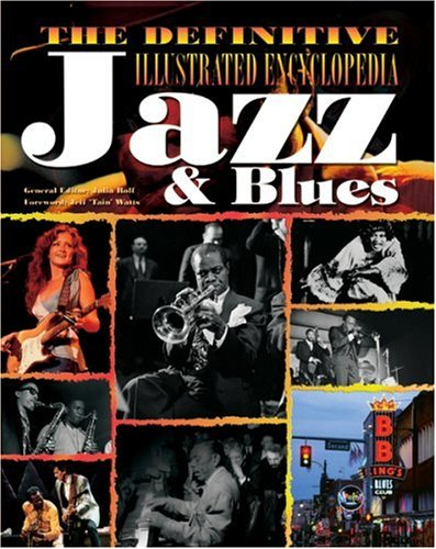 The Definitive Illustrated Encyclopedia: Jazz & Blues: Rolf, Julia (Edited by); Watts, Jeff (...