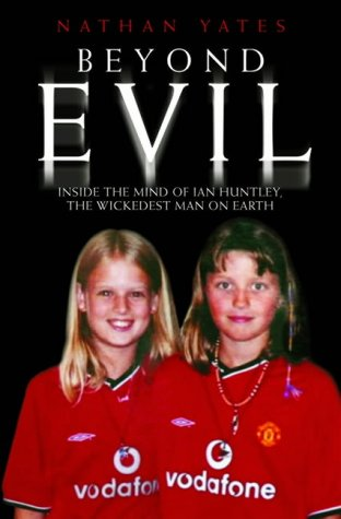 9781844540143: Beyond Evil: Inside the Twisted Mind of Ian Huntley