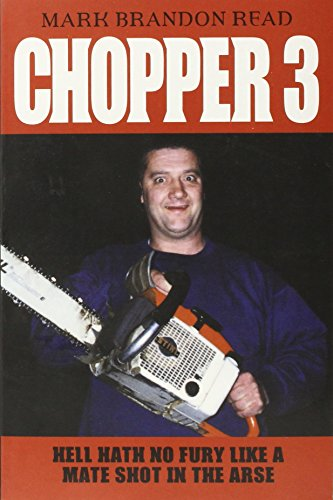 Chopper 3: Hell Hath No Fury Like a Mate Shot in the Arse: Read, Mark Brandon