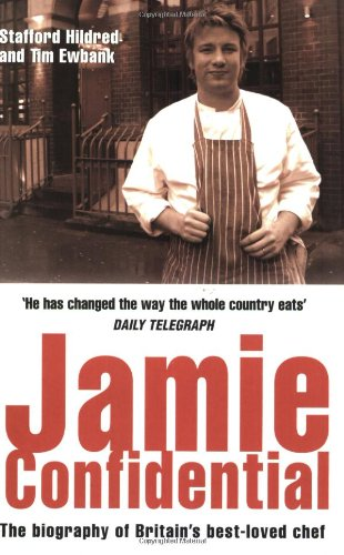 Jamie Confidential: The Biography of Britain's Best-Loved Chef: Hildred, Stafford; Ewbank, Tim