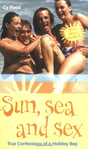 Sun, Sea and Sex: True Confessions of: Flood, Cy