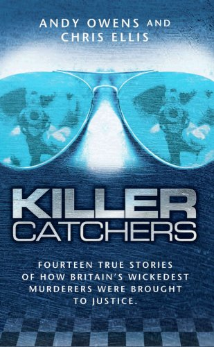 Killer Catchers: Fourteen True Stories of How Britain's Wickedest Murderers Were Brought to Justice (9781844540563) by Andy Owens; Chris Ellis