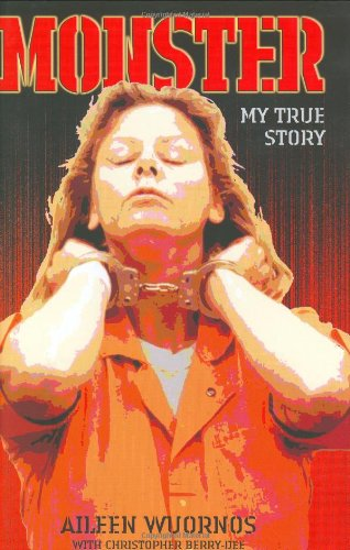 9781844540792: Monster: Inside the Mind of Aileen Wuornos: My True Story