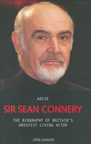 9781844540846: Arise Sir Sean Connery: The Biography of Britain's Greatest Living Actor