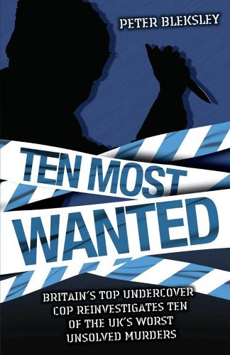 9781844541492: Ten Most Wanted: Britain's Top Undercover Cop Reivestigates Ten of the UK's Worse Unsolved Murders