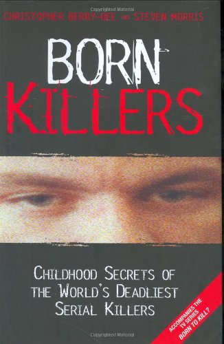 9781844542369: Born Killers: Childhood Secrets of the World's Deadliest Serial Killers