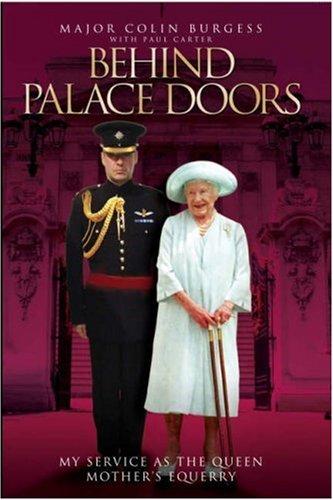 Behind Palace Doors: My True Adventures as: Major Colin Burgess;