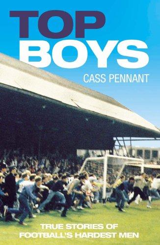 Top Boys: True Stories of Football's Hardest Men: Pennant, Cass