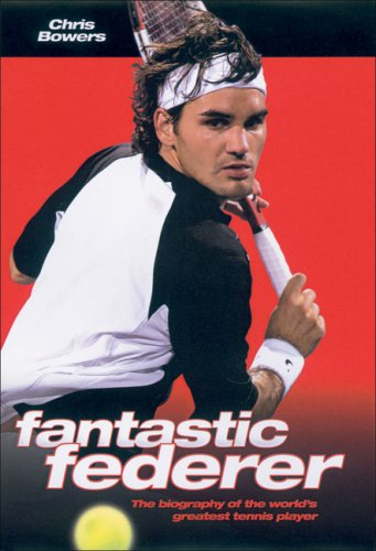 9781844542789: Fantastic Federer: The Biography of the World's Greatest Tennis Player