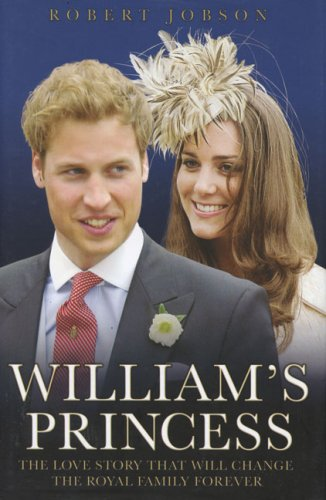 William's Princess: The Love Story that will: Robert Jobson