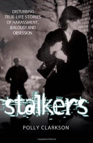 9781844543533: Stalkers: Disturbing True-Life Stories of Harassment, Jealousy and Obsession