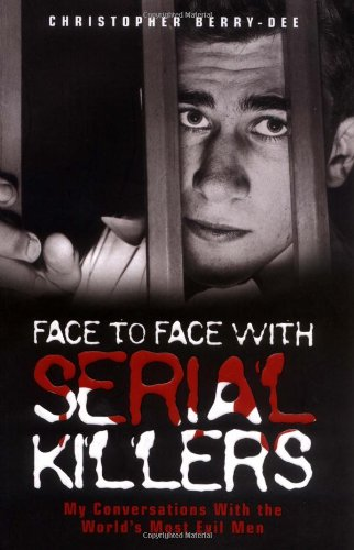 9781844543670: Face to Face with Serial Killers: My Conversations with the World's Most Evil Men