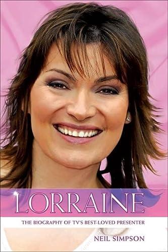 Lorraine Kelly: The Biography.: The True Story of Lorraine Kelly, TV's Best Loved Presenter: ...