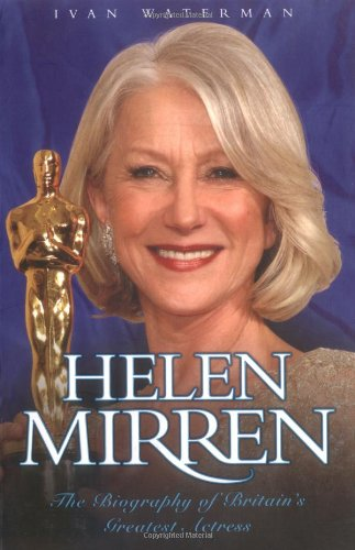 9781844543977: Helen Mirren: The Biography of Britain's Greatest Actress