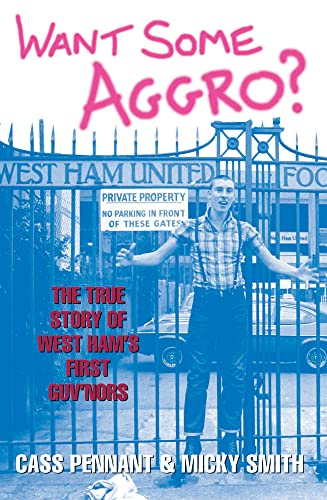 9781844544035: Want Some Aggro?: The True Story of West Ham's First Guv'nors