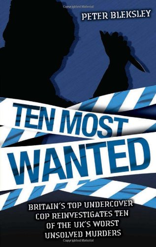 9781844544066: Ten Most Wanted: Britain's Top Undercover Cop Reinvestigates Ten of the UK's Worst Unsolved Murders