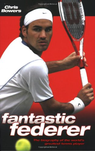 9781844544073: Fantastic Federer: The Biography of the World's Greatest Tennis Player