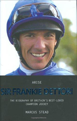9781844544141: Arise Sir Frankie Dettori: The Biography of Britain's Best-Loved Champion Jockey