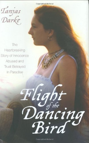 9781844544196: Flight of the Dancing Bird: The Heartbreaking Story of Innocence Abused and Trust Betrayed in Paradise