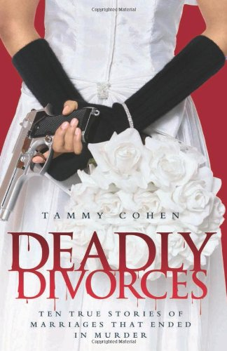 9781844544257: Deadly Divorces: Twelve True Stories of Marriages That Ended in Murder