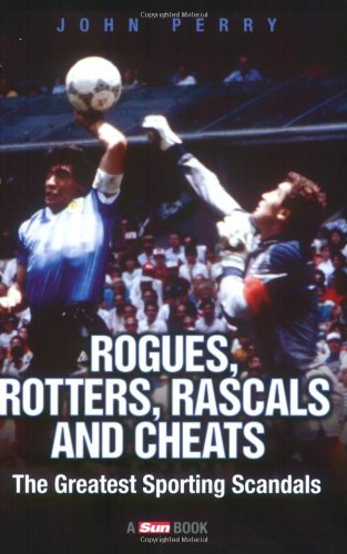 9781844544684: Rogues, Rotters, Rascals and Cheats: The Greatest Sporting Scandals