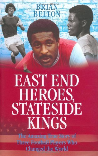 9781844545018: East End Heroes, Stateside Kings: The Amazing True Story of Three Football Players Who Changed the World