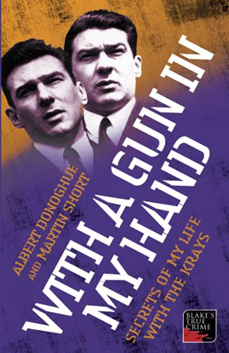With a Gun in My Hand: Secrets of My Life with the Krays: Albert Donoghue, Martin Short