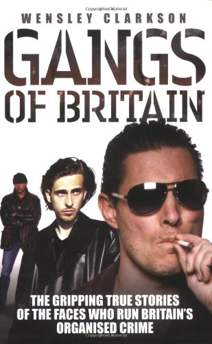 9781844545186: Gangs of Britain: The Gripping True Stories of the Faces Who Run Britain's Organised Crime