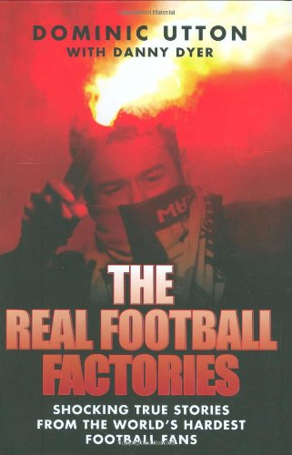 9781844545346: The Real Football Factories: Shocking True Stories from the World's Staunchest Football Fans