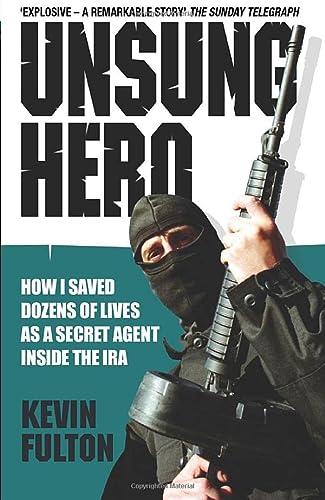 9781844545520: Unsung Hero: How I Saved Dozens of Lives as a Secret Agent Inside the IRA