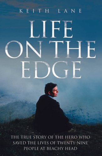 9781844546152: Life on the Edge: The True Story of the Hero Who Saved the Lives of Twenty-Nine People at Beachy Head