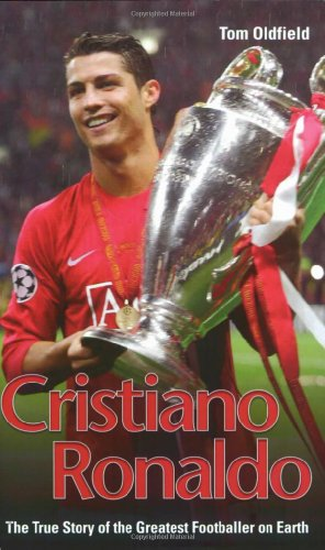 9781844546978: Cristiano Ronaldo: The True Story of the Greatest Footballer on Earth